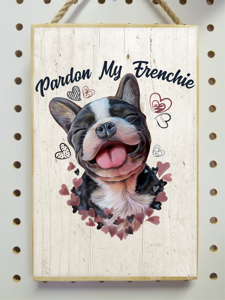 "French Bulldog Gifts, Pardon My Frenchie - Frenchie Wooden Sign, Plaque 5.5""x8.5"" - GoneBold.gift"