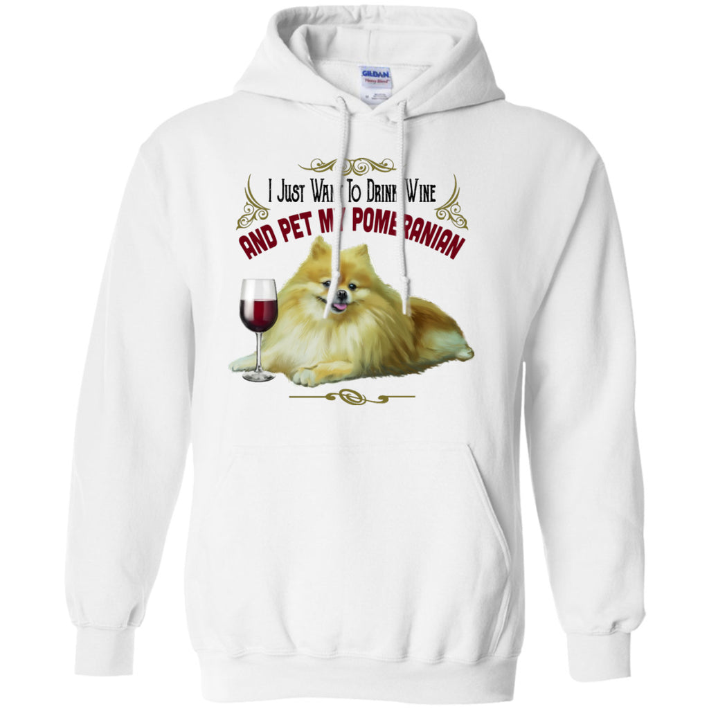 I Just Want To Drink Wine and Pet My Pomeranian Hoodie 8 oz - GoneBold.gift