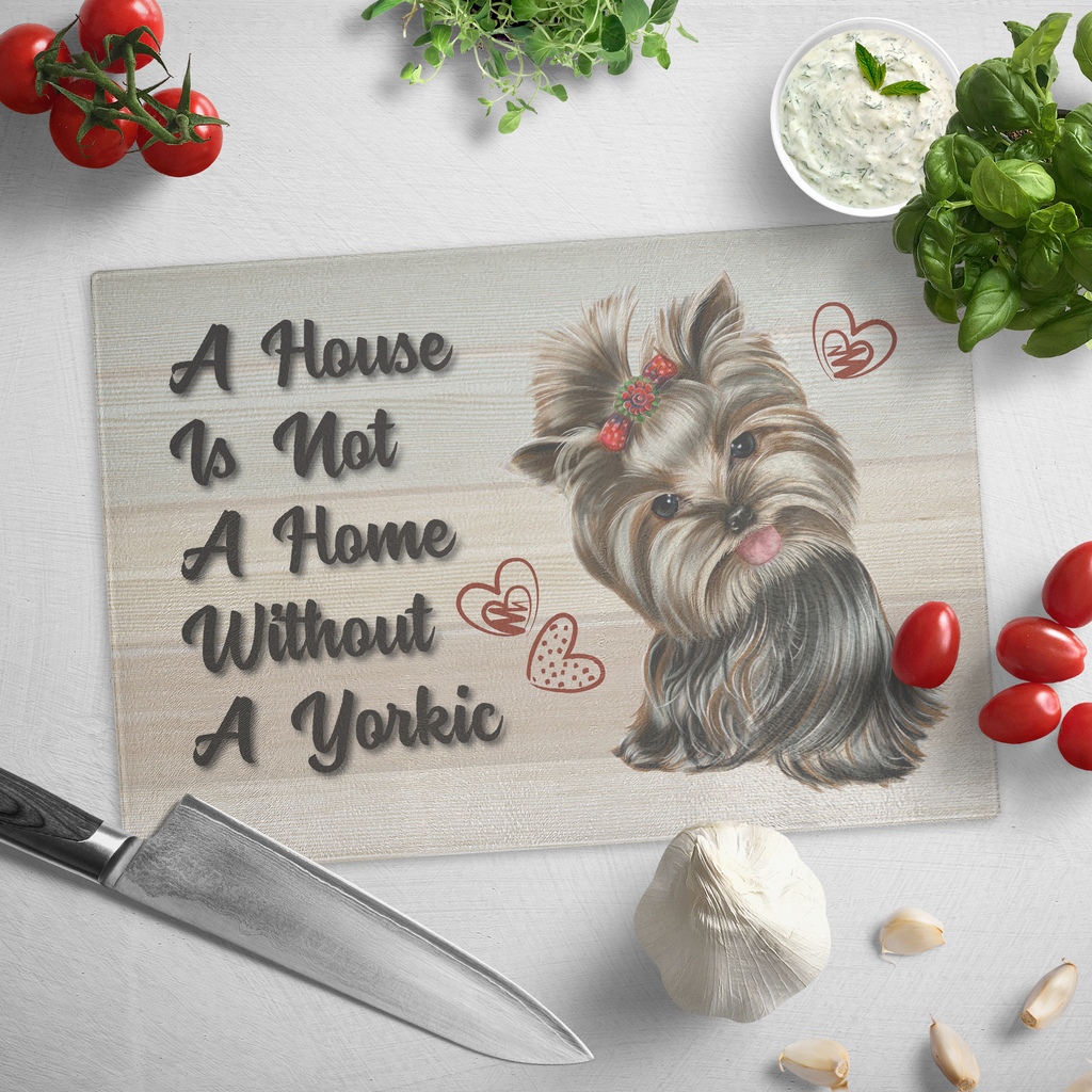 Cutting Board, Yorkie Gifts, A House Is Not A Home Without A Yorkie - GoneBold.gift