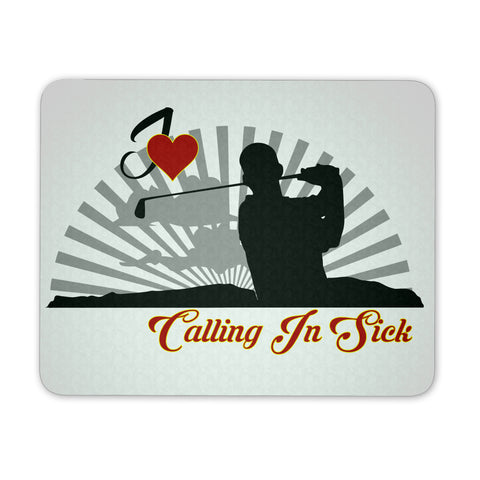 I Love Calling In Sick - I Love Golf - Mouse Pad - GoneBold.gift