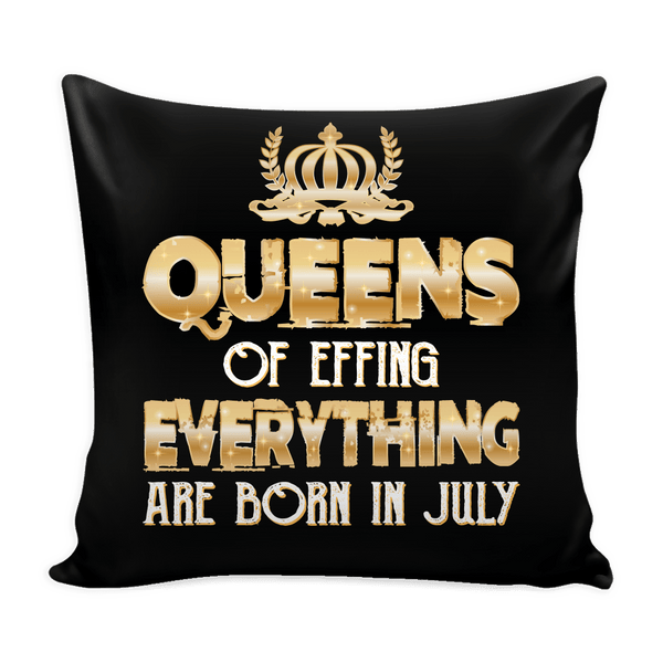 Queens Of Effing Everything Are Born In July Pillow Cover
