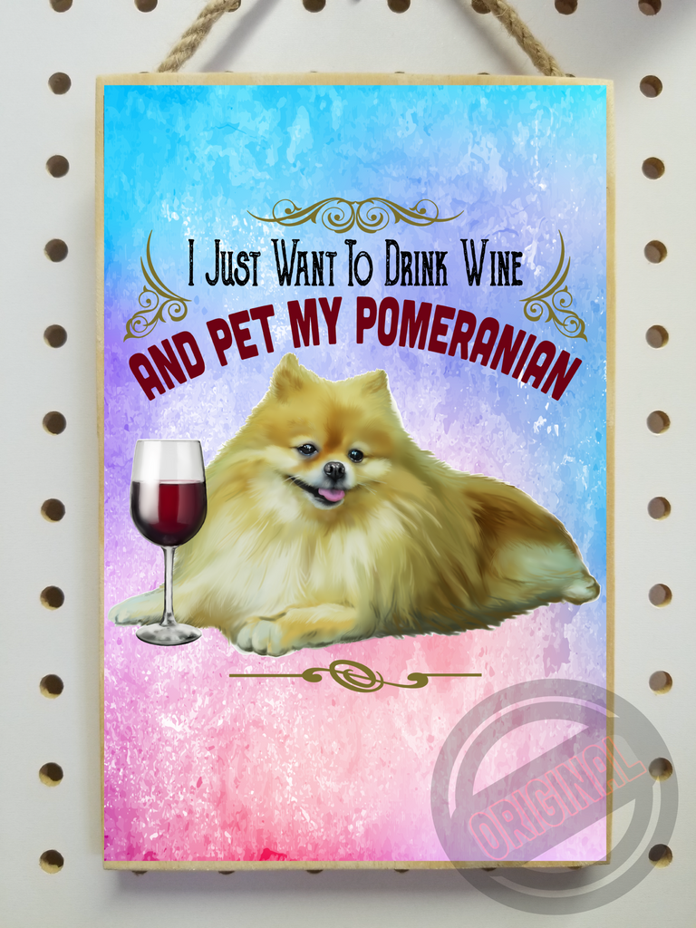 "Pomeranian gift, I Just Want To Drink Wine And Pet My Pomeranian - Wooden Sign, Plaque 5.5""x8.5"" - GoneBold.gift"