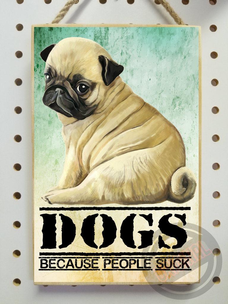 "Pug Gifts, Dogs Because People Suck - Wooden Sign, Plaque 5.5""x8.5"" - GoneBold.gift"