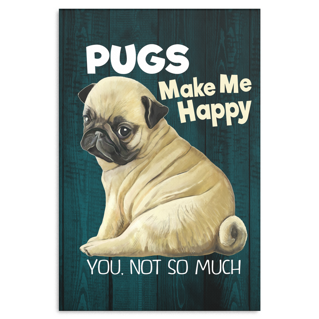 Pug Art Canvas Print - Pugs Make Me Happy You Not So Much – GoneBold ...