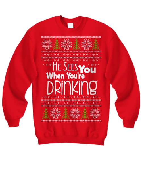 Shirt / Hoodie - He Sees You When You're Drinking Ugly Christmas Sweater