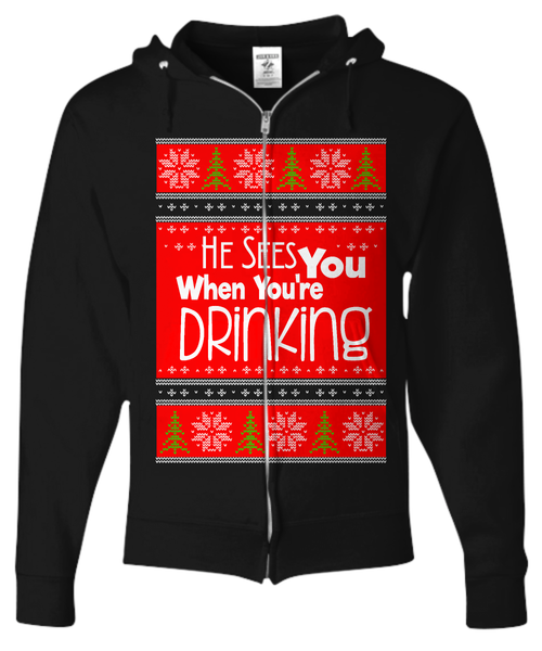 He Sees You When You're Drinking Ugly Christmas Sweater Zip Hoodie