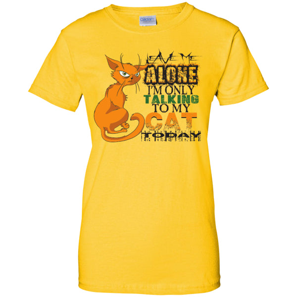 Leave Me Alone I'm Only Talking To My Cat Today - Ladies Custom 100% Cotton T-Shirt - GoneBold.gift - 4