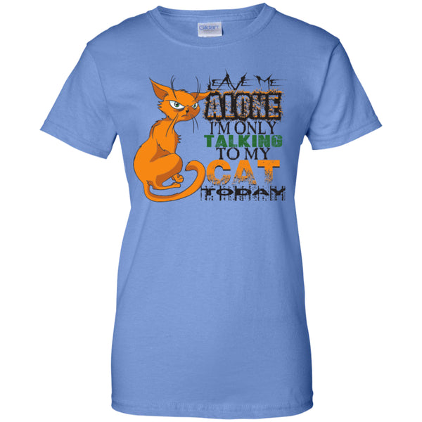 Leave Me Alone I'm Only Talking To My Cat Today - Ladies Custom 100% Cotton T-Shirt - GoneBold.gift - 5