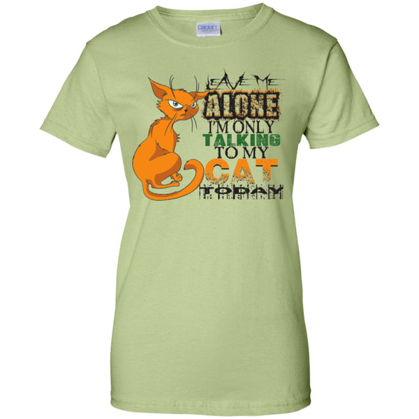 Leave Me Alone I'm Only Talking To My Cat Today - Ladies Custom 100% Cotton T-Shirt - GoneBold.gift - 7