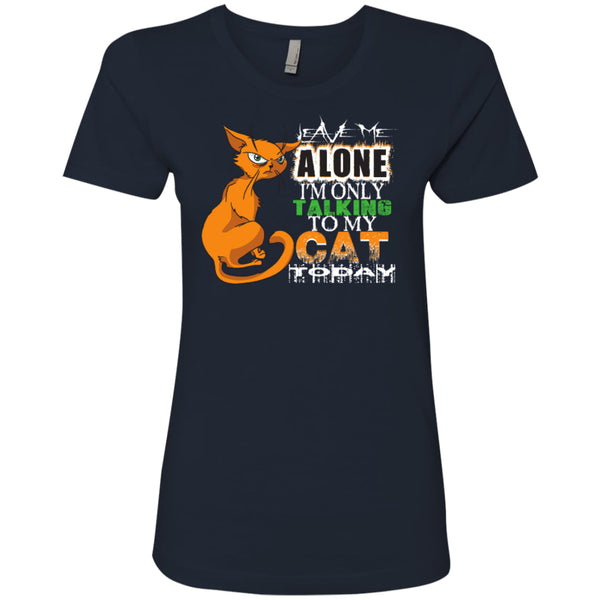 Leave Me Alone I'm Only Talking To My Cat Today - Next Level Ladies' Boyfriend Tee - GoneBold.gift