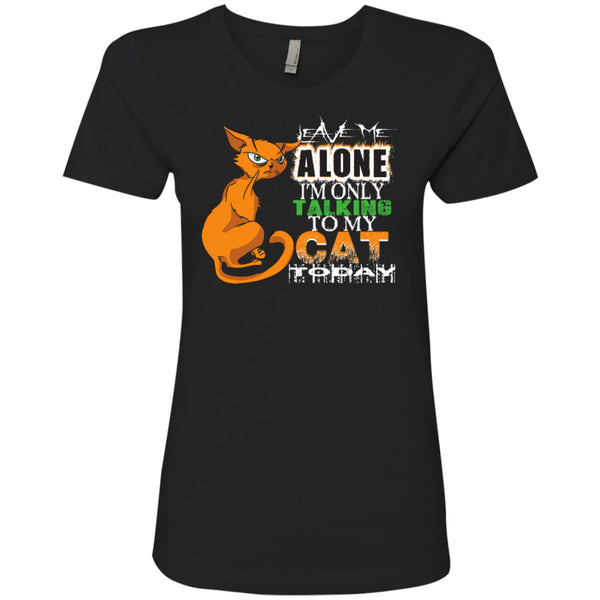 Leave Me Alone I'm Only Talking To My Cat Today - Next Level Ladies' Boyfriend Tee