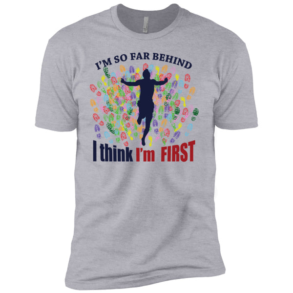 I'm So Far Behind I Think I'm First - Next Level Premium Short Sleeve Tee