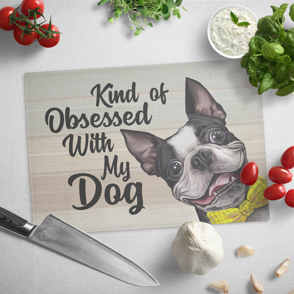 Cutting Board, Boston Terrier Gift, Kind Of Obsessed With My Dog, Funny Gift - GoneBold.gift