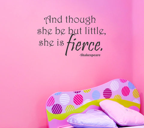 And Though She Be But Little, She is Fierce wall decal - Arise Decals