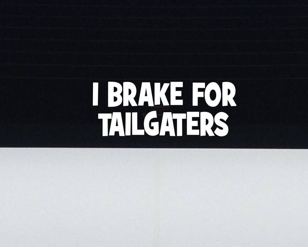 I Brake For Tailgaters decal - Arise Decals