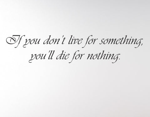 If you don't live for something, you'll die for nothing - wall decal - Arise Decals