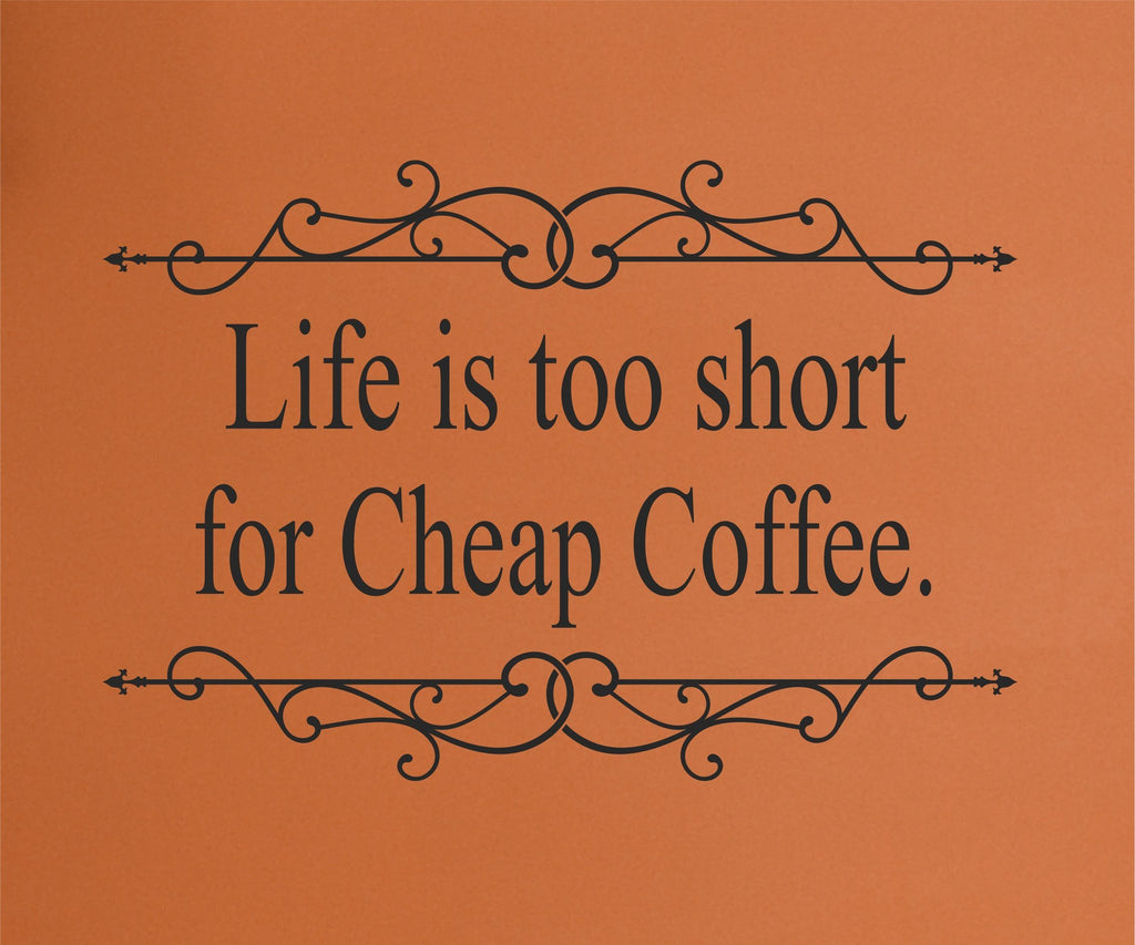 Life is Too Short for Cheap Coffee wall decal - Arise Decals