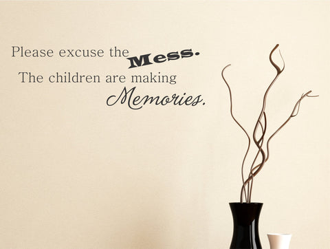Please Excuse the Mess. The Children are making Memories wall decal - Arise Decals