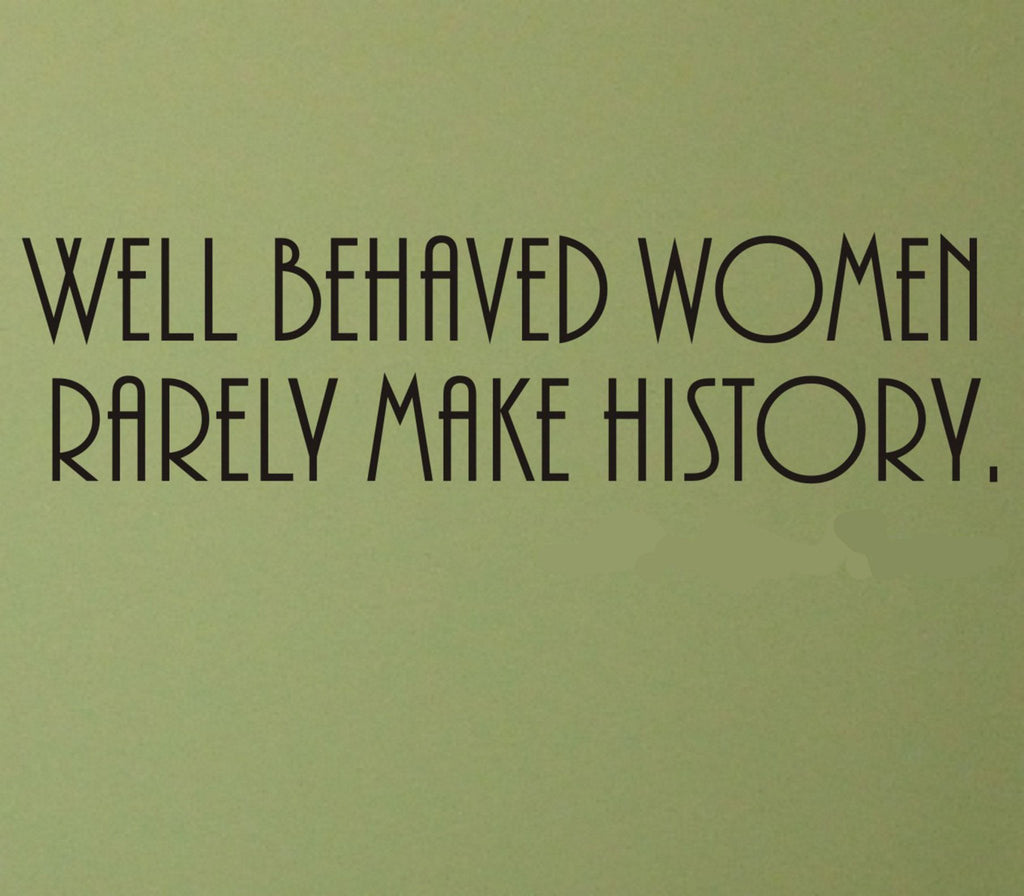 Well Behaved Women Rarely Make History wall decal - Arise Decals
