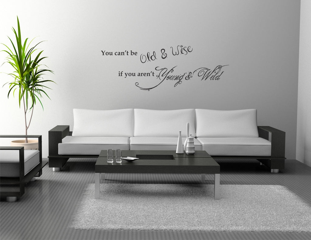 You can't be Old and Wise of you aren't Young and Wild wall decal *large size* - Arise Decals