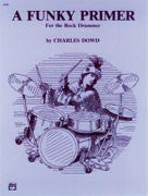 A Funky Primer for the Rock Drummer - Charles Dowd - Black River Music Plus