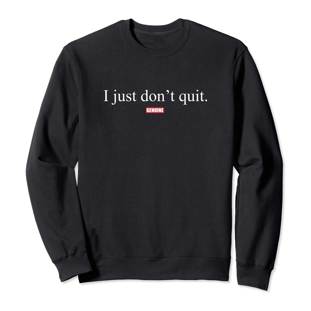 Genuine By Anthony I Just Don't Quit Sweatshirt