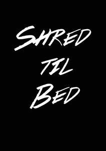 Shred til Bed PRINTABLE POSTER
