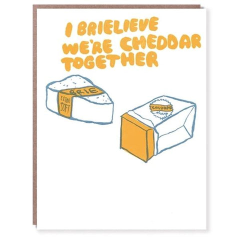I Brielieve We're Cheddar Together