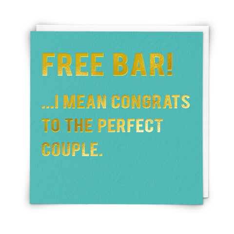 Free bar! ...I Mean Congrats To The Perfect Couple.