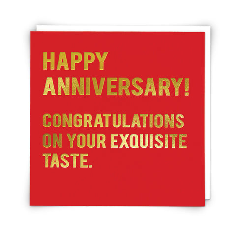 Happy Anniversary! Congratulations on Your Exquisite Taste.