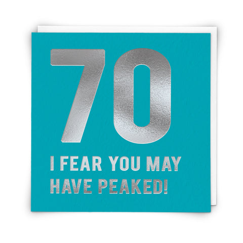 70 I Fear You May Have Peaked!