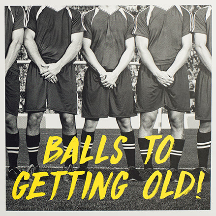 Balls to Getting Old