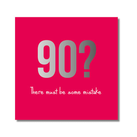 90? There Must Be Some Mistake