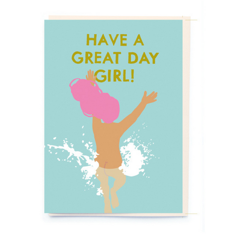 Have A Great Day Girl!