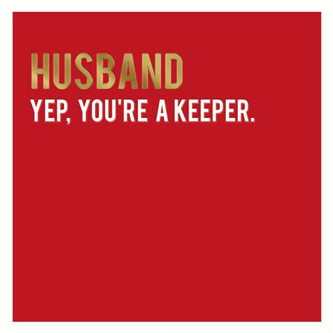 Husband Yep,  You're a Keeper
