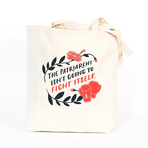 The Patriarchy Isn't Going To Fight Itself Tote Bag