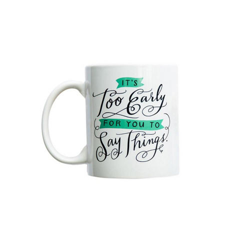 Too Early To Say Things Mug