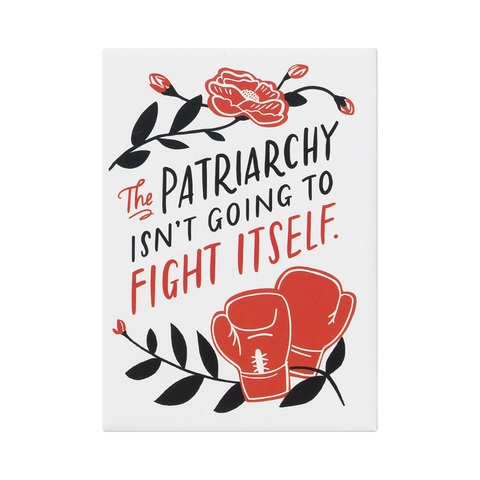 The Patriarchy Isn't Going To Fight Itself Magnet