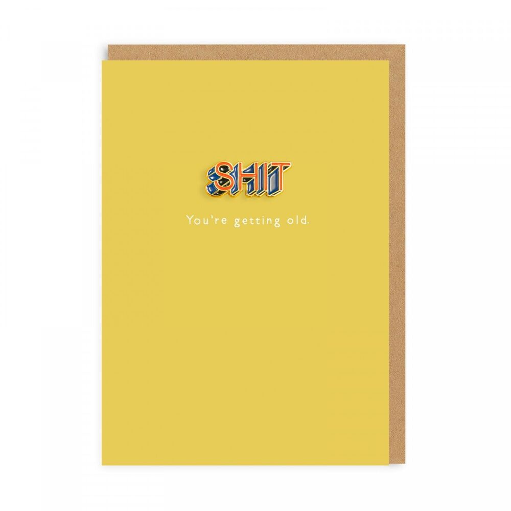 Sh*t You're Getting Old (Card With Enamel Pin)
