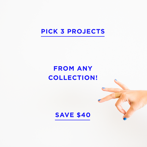 Pick Any 3 Projects (Save $40)