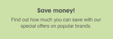 Save money: find out how much you can save with our special offers on popular brands.