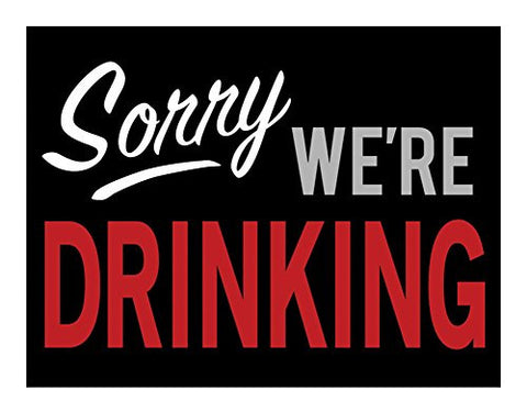 Sorry We're Drinking Tin Sign 16 x 13in- Made In The USA