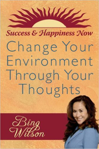 Change Your Environment Through Your Thoughts (Success and Happiness Now)