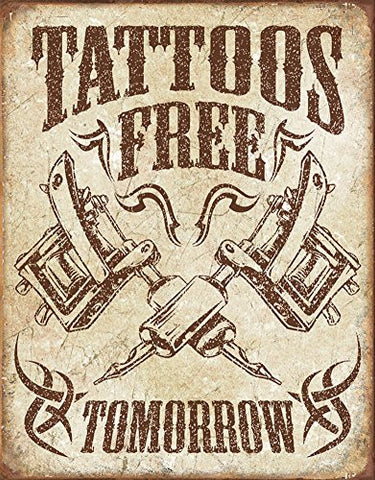 Tattoos Free Tomorrow Tin Sign 13 x 16in- Made In The USA