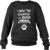 Wish The Rainbow Bridge Had Visiting Hours - Sweatshirt