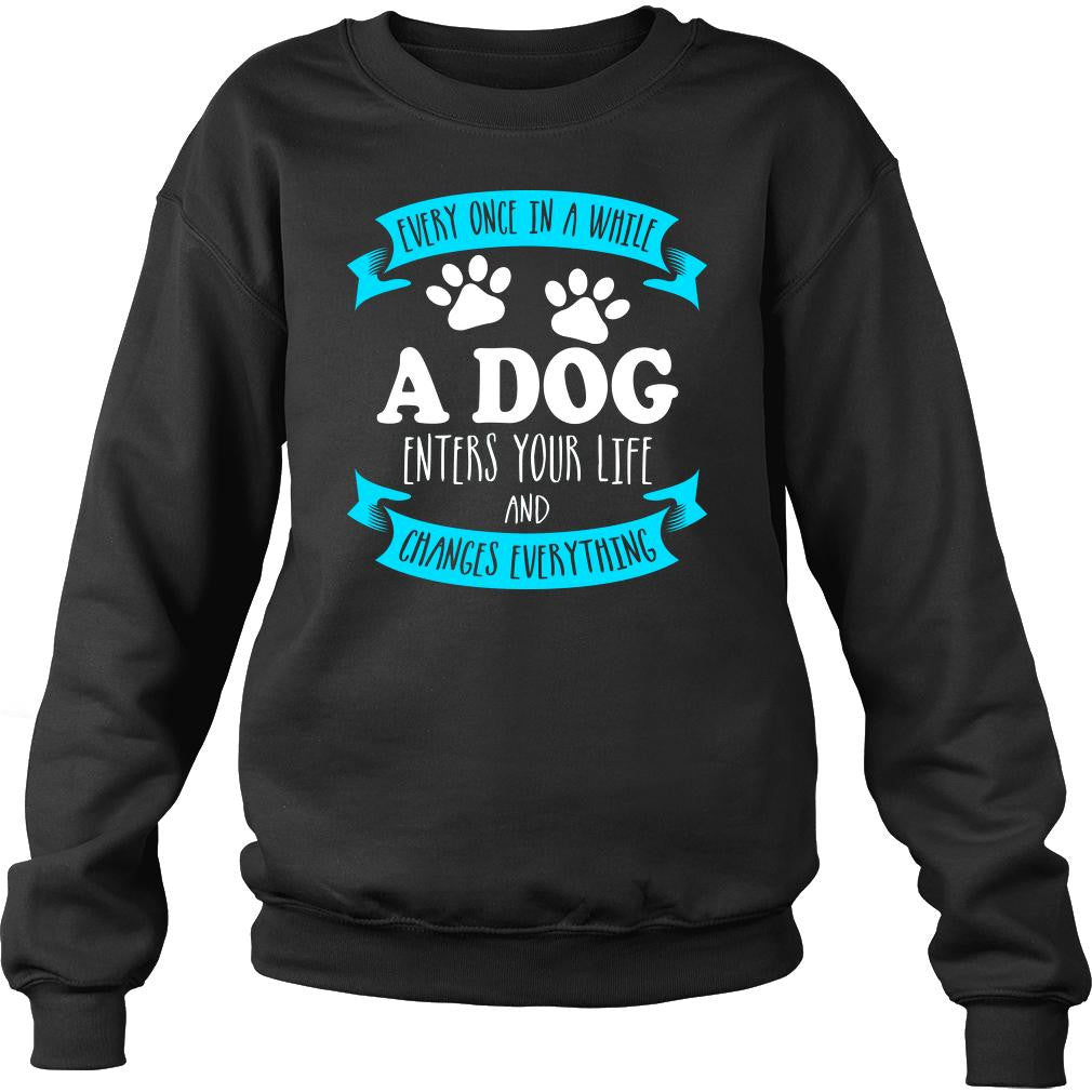A Dog Enters Your Life - Sweatshirt