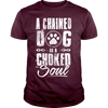 A Chained Dog Is A Choked Soul - Shirt - True Best Friend
