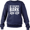 My Children Bark - Sweat Shirt - True Best Friend