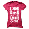 A Chained Dog Is A Choked Soul - Shirt