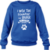 Wish The Rainbow Bridge Had Visiting Hours - Sweatshirt - True Best Friend